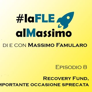 FLE al Massimo ep 8- Recovery Fund un'importante occasione sprecata