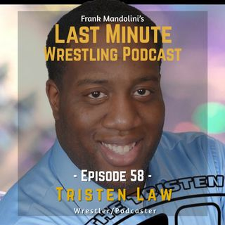 Ep: 58 Interview with an indie talents to look up to in the US, wrestler and podcaster Tristen Law