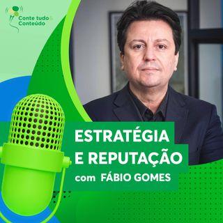 Episódio 7 - Estratégia e Reputação - Fábio Gomes