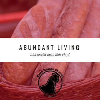 Episode 166 - Abundant Living: This Is Good News - Luke 9