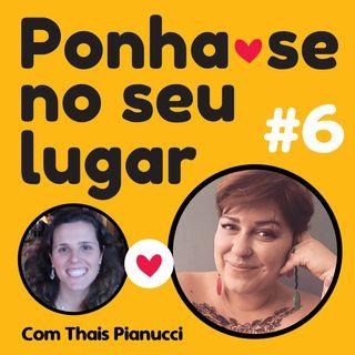 #06 - Meu Lugar, Minhas Histórias - Com Thais Pianucci