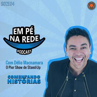 S02E04 - Com Délio McNamara - O Pior Show de Stand-Up