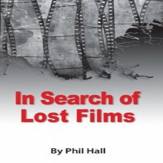 Phil Hall In Search Of Lost Films