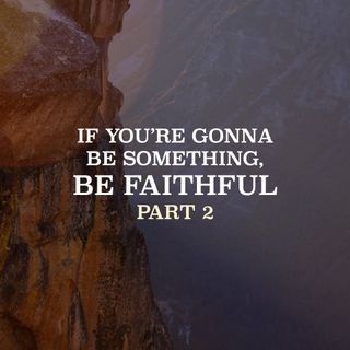 If  You're Gonna Be Something, Be Faithful - Part 2 - Pr Andy Yeoh