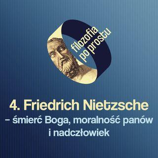 Friedrich Nietzsche – śmierć Boga, moralność panów i nadczłowiek