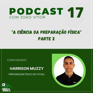 Ep.17: Harrisson Muzzy   A Ciência da Preparação Física - PARTE 2