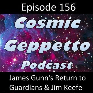 Episode 156 - James Gunn's Return to Guardians of the Galaxy 3 & Jim Keefe