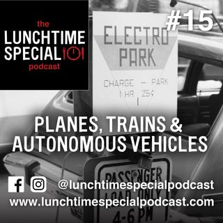 Planes, Trains, And Autonomous Vehicles | Episode 15