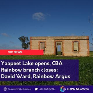 Yaapeet Lake opens, CBA Rainbow closes - with David Ward, Rainbow Argus