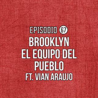 Ep 67- Brooklyn, el equipo del pueblo Ft Vian Araujo