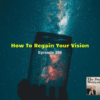 How To Regain Your Vision. Episode #396