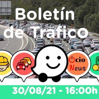 Boletín de trafico 🚗 30/08/21 🚘 16:00h
