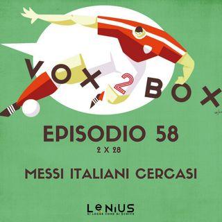 Episodio 58 (2x28) - Messi italiani cercasi