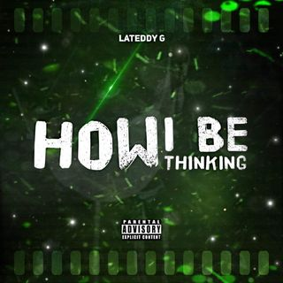 La'TeddyG - How I Be Thinking