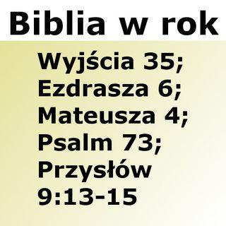 085 - Wyjścia 35, Ezdrasza 6, Mateusza 4, Psalm 73, Przysłów 9:13-15
