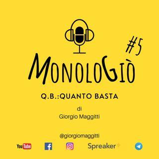 Q.B.: Quanto basta | MonoloGiò #5