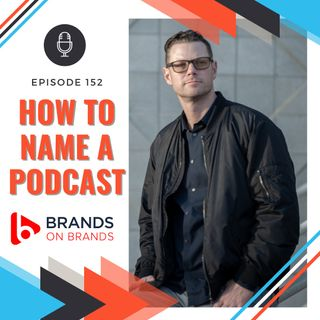 How to Name A Podcast   Ep. 152
