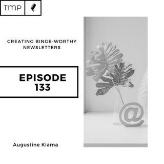 Episode 133 : Creating Binge-worthy Newsletters | Email Marketing