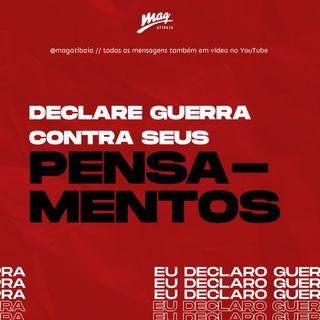DECLARE GUERRA CONTRA SEUS PENSAMENTOS // Gustavo Rosaneli