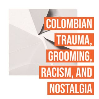 Colombian Trauma, Grooming, Racism, and Nostalgia