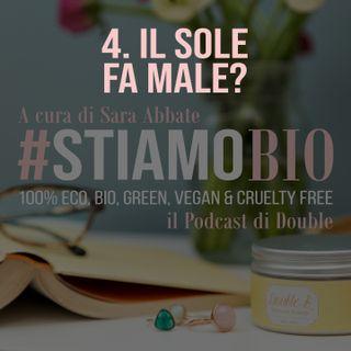 4^ puntata - Il Sole fa male? - #stiamobio - il Podcast di Double B