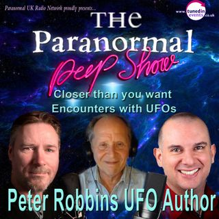 """Paranormal Peep Show - Peter Robbins: """"Closer Than You Want"""" Encounters with UFO's. - 09/16/2021"""