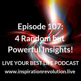 Ep 107 - 4 Random but Powerful Insights
