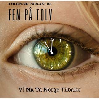 Fem på tolv -  Vi må ta Norge tilbake - Podcast #8 (1.6.2019)