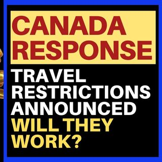 CANADA ANNOUNCES TRAVEL RESTRICTIONS