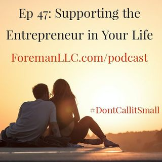 Ep 47 Supporting the Entrepreneur in Your Life