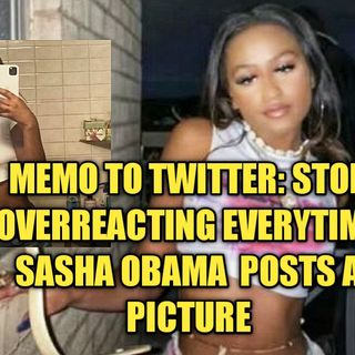 12.16 | Memo To Twitter: Stop Going HAM Everytime Sasha Obama Posts A Picture