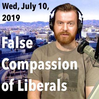 The False Compassion of Liberals... (Wed, Jul 10, 2019)