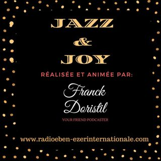 PODCAST #915 JAZZ and JOY:   The Very Best Corner to Meet Internationale Jazz Musicians - Produced by Franck DORISTIL for the RCEI - THE DIG
