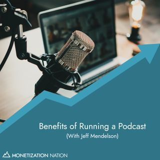 137. Benefits of Running a Podcast