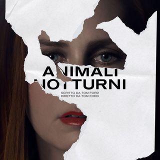 Animali notturni: di Tom Ford, con Jake Gyllenhaal, Amy Adams