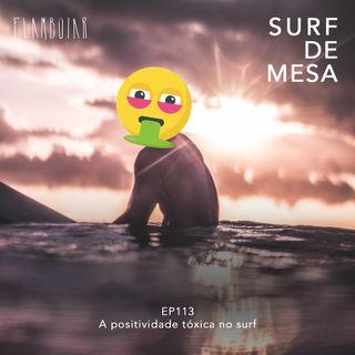 113 -  A positividade tóxica no surf