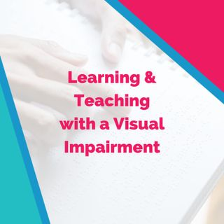 Learning & Teaching with a Visual Impairment with Holly Jensen