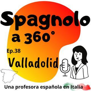 Ep.38  Valladolid