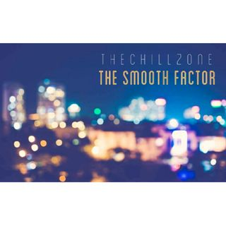TheChillZone The Smooth Factor