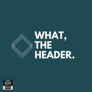 What The Headers #2-One Block,Two Block, Light Node, Full Node