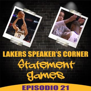 Lakers Speaker's Corner E21 - Statement games