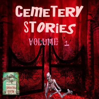 Cemetery Stories | Volume 1 | Podcast E124