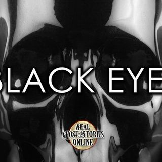 Black Eyes | Ghost Stories, Paranormal, Supernatural