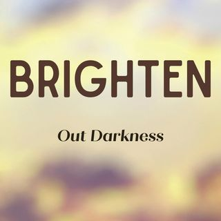 Brighten Out Darkness
