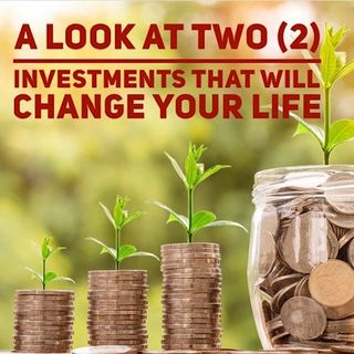 Two Life Changing Investments To Make
