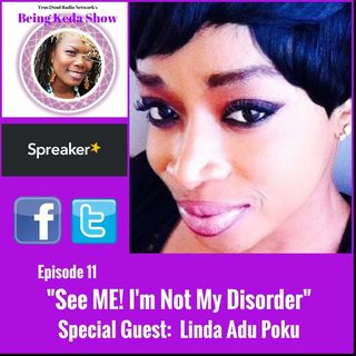 "Being Keda Show - Episode #11 - ""See ME! I'm Not My Disorder"""