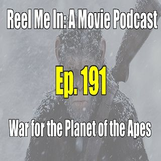 Ep. 191: War for the Planet of the Apes