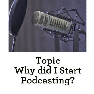 Topic: Why did I Start a Podcast?