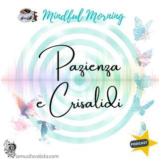⭐ Mindful Morning ⭐ Pazienza e Crisalidi