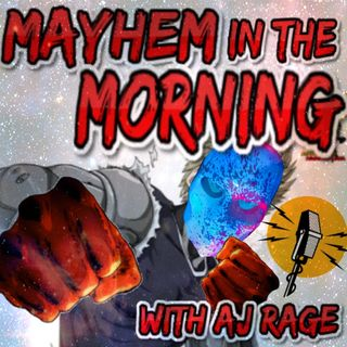 Episode 13 - Mayhem In the Morning with AJ Rage